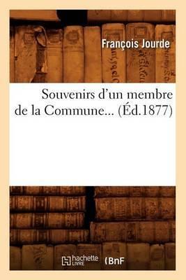 Souvenirs D'Un Membre de La Commune... (Ed.1877)