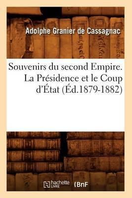 Souvenirs Du Second Empire. La Presidence Et Le Coup D'Etat (Ed.1879-1882)