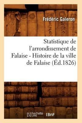 Statistique de L'Arrondt de Falaise... Tome 1, ... Histoire de La Ville de Falaise (Ed.1826)