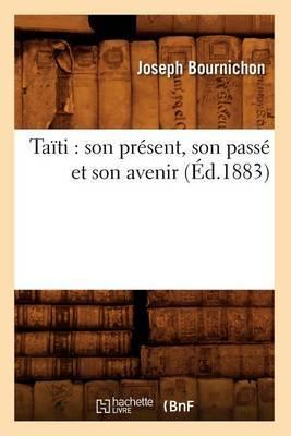 Taiti: Son Present, Son Passe Et Son Avenir (Ed.1883)