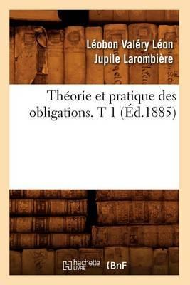 Theorie Et Pratique Des Obligations. T 1 (Ed.1885)