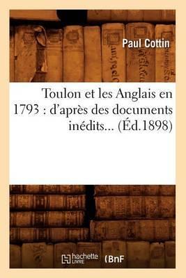 Toulon Et Les Anglais En 1793: D'Apres Des Documents Inedits... (Ed.1898)