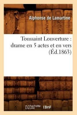 Toussaint Louverture: Drame En 5 Actes Et En Vers (Ed.1863)