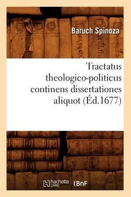 Tractatus Theologico-Politicus Continens Dissertationes Aliquot