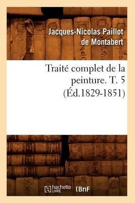 Traite Complet de La Peinture. T. 5 (Ed.1829-1851)