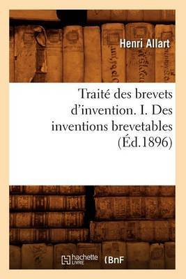 Traite Des Brevets D'Invention. I. Des Inventions Brevetables (Ed.1896)
