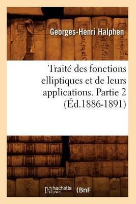 Traite Des Fonctions Elliptiques Et de Leurs Applications. Partie 2 (Ed.1886-1891)