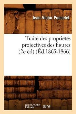 Traite Des Proprietes Projectives Des Figures (2e Ed)