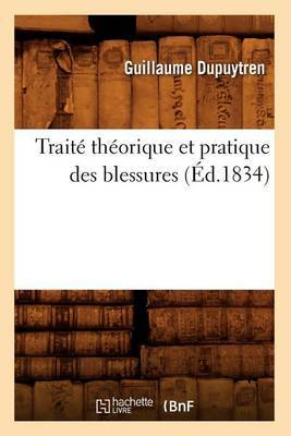 Traite Theorique Et Pratique Des Blessures (Ed.1834)