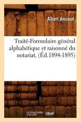 Traite-Formulaire General Alphabetique Et Raisonne Du Notariat, (Ed.1894-1895)