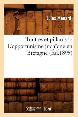 Traitres Et Pillards !; L'Opportunisme Judaique En Bretagne (Ed.1895)