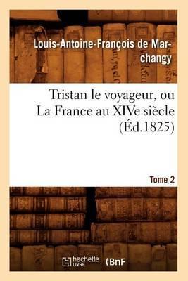 Tristan Le Voyageur, Ou La France Au Xive Siecle. Tome 2 (Ed.1825)