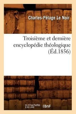 Troisieme Et Derniere Encyclopedie Theologique (Ed.1856)