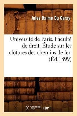Universite de Paris. Faculte de Droit. Etude Sur Les Clotures Des Chemins de Fer. (Ed.1899)