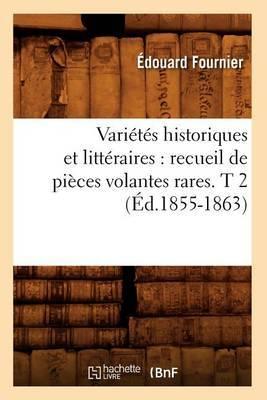 Varietes Historiques Et Litteraires: Recueil de Pieces Volantes Rares. T 2 (Ed.1855-1863)