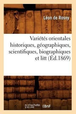 Varietes Orientales Historiques, Geographiques, Scientifiques, Biographiques Et Litt (Ed.1869)