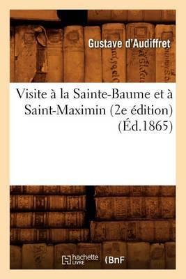 Visite a la Sainte-Baume Et a Saint-Maximin (2e Edition) (Ed.1865)