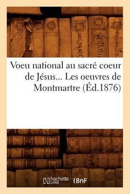 Voeu National Au Sacre Coeur de Jesus. Les Oeuvres de Montmartre (Ed.1876)