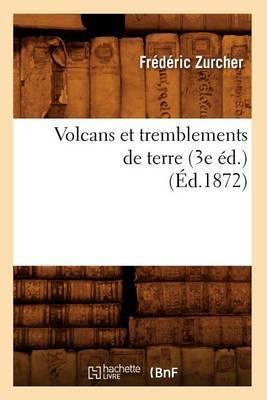 Volcans Et Tremblements de Terre (3e Ed.) (Ed.1872)