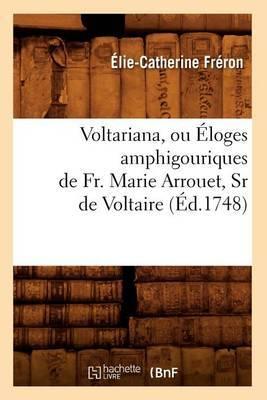 Voltariana, Ou Eloges Amphigouriques de Fr. Marie Arrouet, Sr de Voltaire (Ed.1748)