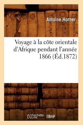 Voyage a la Cote Orientale D'Afrique Pendant L'Annee 1866 (Ed.1872)