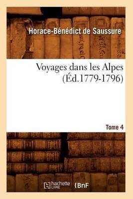 Voyages Dans Les Alpes. Tome 4