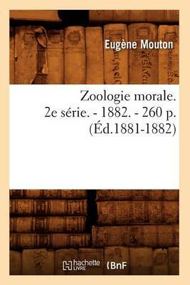 Zoologie Morale. 2e Serie. - 1882. - 260 P. (Ed.1881-1882)