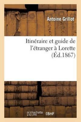 Itineraire Et Guide de L'Etranger a Lorette: Orne D'Une Gravure Et D'Un Plan de La Sainte Maison