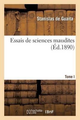 Essais de Sciences Maudites. Tome I