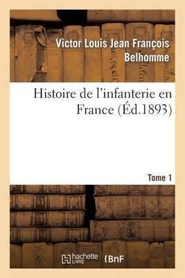 Histoire de L Infanterie En France. Tome 1