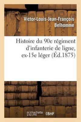 Histoire Du 90e Regiment D Infanterie de Ligne, Ex-15e Leger
