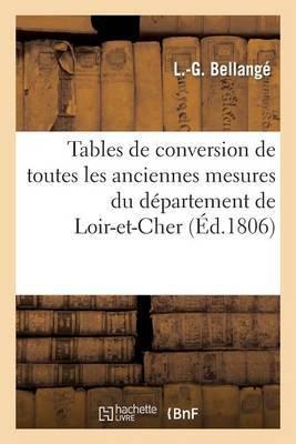 Tables de Conversion de Toutes Les Anciennes Mesures Du Departement de Loir-Et-Cher