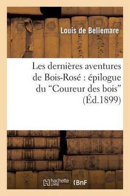 Les Dernieres Aventures de Bois-Rose: Epilogue Du Coureur Des Bois
