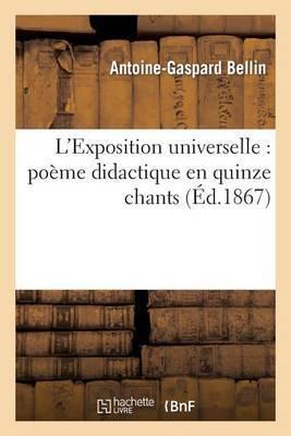 L'Exposition Universelle: Poeme Didactique En Quinze Chants