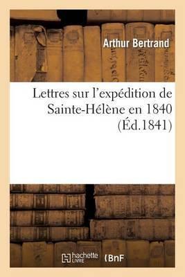 Lettres Sur L'Expedition de Sainte-Helene En 1840