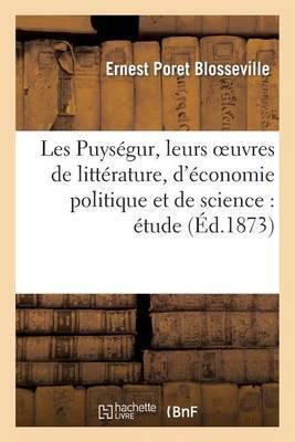Les Puysegur, Leurs Oeuvres de Litterature, D Economie Politique Et de Science: Etude