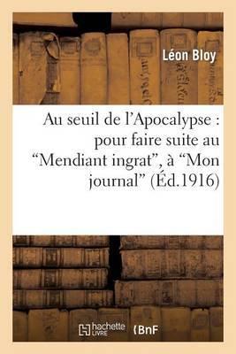 Au Seuil de L'Apocalypse: Pour Faire Suite Au Mendiant Ingrat, a Mon Journal, a Quatre ANS: de Captivite a Cochons-Sur-Marne, A L'Invendable, Au Vieux de La Montagne...