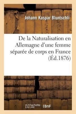 de La Naturalisation En Allemagne D'Une Femme Separee de Corps En France: , Et Des Effets de Cette Naturalisation