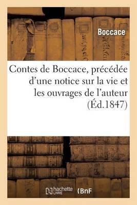 Contes de Boccace, Precedee D Une Notice Sur La Vie Et Les Ouvrages de L Auteur