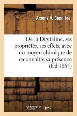 de La Digitaline, Ses Proprietes, Ses Effets, Avec Un Moyen Chimique de Reconnaitre Sa Presence