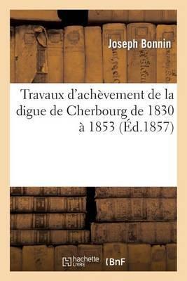Travaux D Achevement de La Digue de Cherbourg de 1830 a 1853