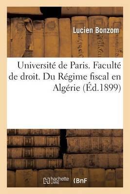 Universite de Paris. Faculte de Droit. Du Regime Fiscal En Algerie, Ses Consequences Sur