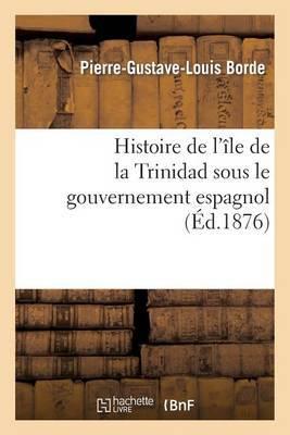 Histoire de L Ile de La Trinidad Sous Le Gouvernement Espagnol
