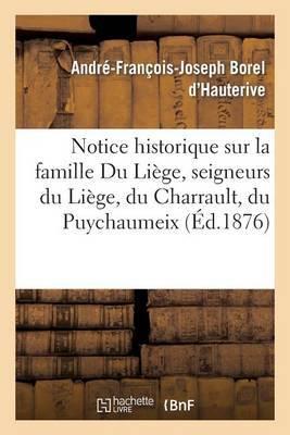 Notice Historique Sur La Famille Du Liege, Seigneurs Du Liege, Du Charrault, Du Puychaumeix