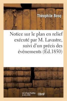 Notice Sur Le Plan En Relief Execute Par M. Lavastre, Suivi D'Un Precis Des Evenements: Des 22 Et 23 Juin 1848