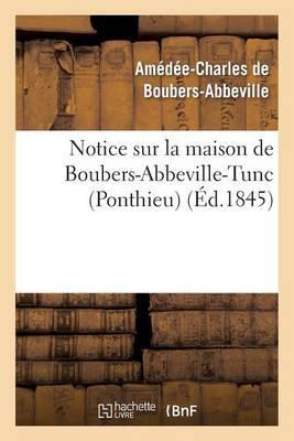 Notice Sur La Maison de Boubers-Abbeville-Tunc (Ponthieu)