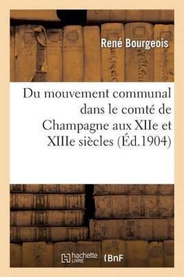 Du Mouvement Communal Dans Le Comte de Champagne Aux Xiie Et Xiiie Siecles