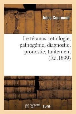 Le Tetanos: Etiologie, Pathogenie, Diagnostic, Pronostic, Traitement
