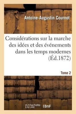 Considerations Sur La Marche Des Idees Et Des Evenements Dans Les Temps Modernes. Tome 2