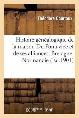 Histoire Genealogique de La Maison Du Pontavice Et de Ses Alliances, Bretagne, Normandie Et Maine